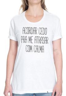 Acordar Cedo Pra Me Atrasar Com Calma - Camiseta Basicona Unissex