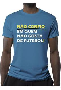 Camiseta Não Confio Em Quem Não Gosta De Futebol Masculina - Masculino d744347e22e22