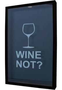 Quadro Porta Rolhas Wine Not? 30X50 Preto