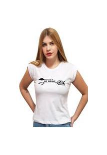 "Camiseta Casual 100% Algodão Estampa ""Be Brave"""" Avalon Cf01 Branca"""