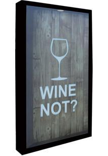 Quadro Porta Rolhas Wine Not Taça 30X50X5 Pto