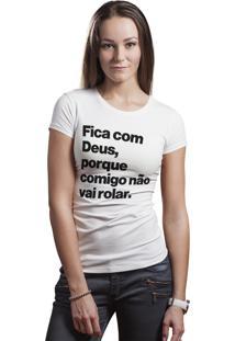 Camiseta Hunter Brisa Louca Fica Com Deus, Porque Comigo Não Vai Rolar Branca