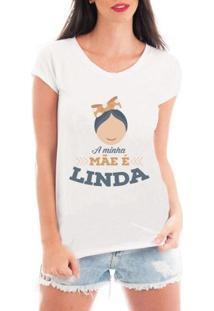 Camiseta Criativa Urbana A Minha Mãe É Linda - Feminino