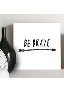 Quadro - Be Brave