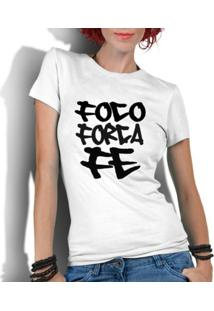 Camiseta Criativa Urbana Foco Força E Fé 2 - Feminino-Branco