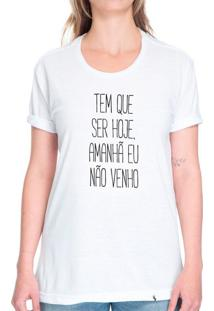 Tem Que Ser Hoje, Amanhã Eu Não Venho - Camiseta Basicona Unissex