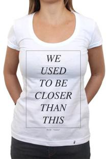 We Used To Be Closer - Camiseta Clássica Feminina