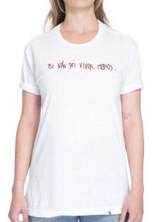 Eu Não Sei Viver Menos - Camiseta Basicona Unissex