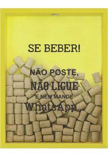 Quadro Porta Rolhas De Vinho Se Beber Não Poste 32X42X4Cm Amarelo