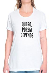 Quero, Porém Depende - Camiseta Basicona Unissex