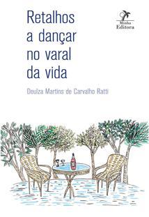 Retalhos A Dançar No Varal Da Vida 1ª Edição Impresso