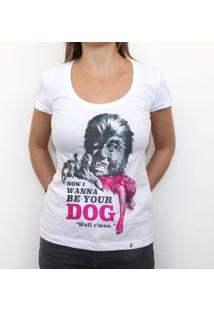 I Wanna Be Your Dog - Camiseta Clássica Feminina
