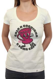 Cala A Boquinha E Toma Café - Camiseta Clássica Feminina