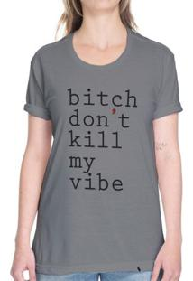 Bitch Don`T Kill My Vibe - Camiseta Basicona Unissex