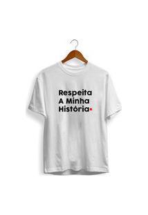Tshirt Basica Algodão Camisa Respeita Minha Historia Unissex Preço Baixo