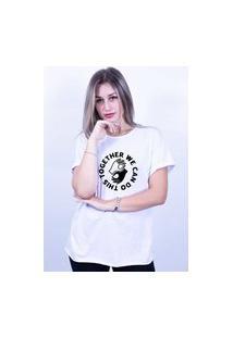 Camiseta Corte A Fio Bilhan Together We Can Do Gde Branca