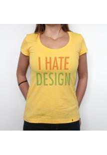 I Hate Design - Camiseta Clássica Feminina