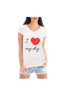Camiseta Criativa Urbana I Love My Dog Branca