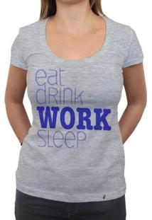Eat Drink Work Sleep - Camiseta Clássica Feminina