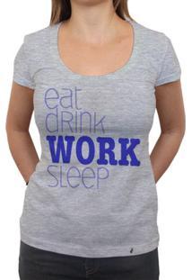 Eat Drink Work Sleep - Camiseta Clássica Feminina