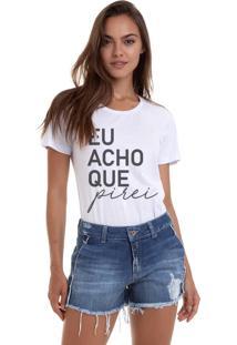 Camiseta Joss Estonada Estampada Eu Acho Que Pirei Brnca