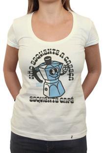 Não Esquenta A Cabeça, Esquente Café - Camiseta Clássica Feminina