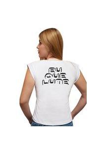 """Camiseta Casual 100% Algodão Estampa Frase """"Eu Que Lute"""""""" Avalon Cf01 Branca"""""""